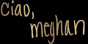 Ciao-Meghan